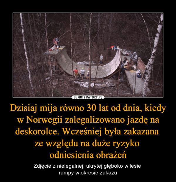 Dzisiaj mija równo 30 lat od dnia, kiedy w Norwegii zalegalizowano jazdę na deskorolce. Wcześniej była zakazana ze względu na duże ryzyko odniesienia obrażeń – Zdjęcie z nielegalnej, ukrytej głęboko w lesie rampy w okresie zakazu