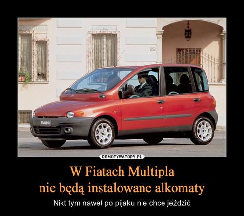 W Fiatach Multipla nie będą instalowane alkomaty