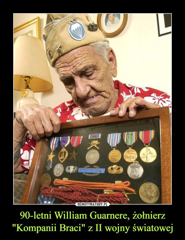 """90-letni William Guarnere, żołnierz """"Kompanii Braci"""" z II wojny światowej –"""