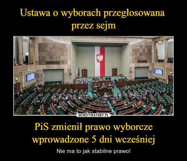 PiS zmienił prawo wyborcze wprowadzone 5 dni wcześniej – Nie ma to jak stabilne prawo!