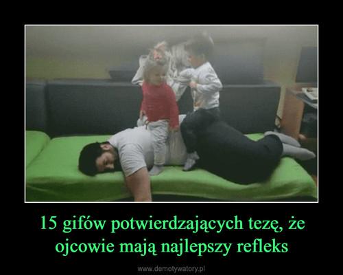 15 gifów potwierdzających tezę, że ojcowie mają najlepszy refleks