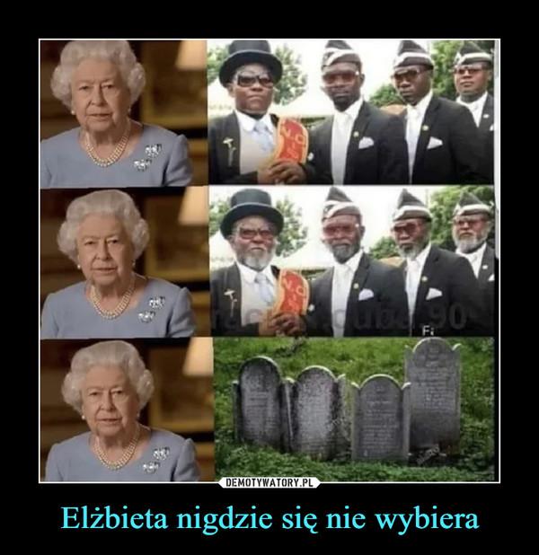 Elżbieta nigdzie się nie wybiera –