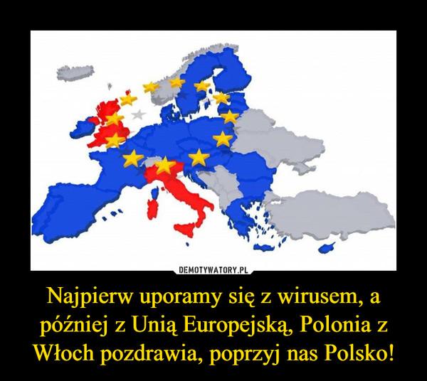 Najpierw uporamy się z wirusem, a później z Unią Europejską, Polonia z Włoch pozdrawia, poprzyj nas Polsko! –