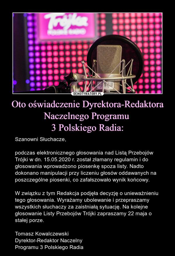 Oto oświadczenie Dyrektora-Redaktora Naczelnego Programu  3 Polskiego Radia: