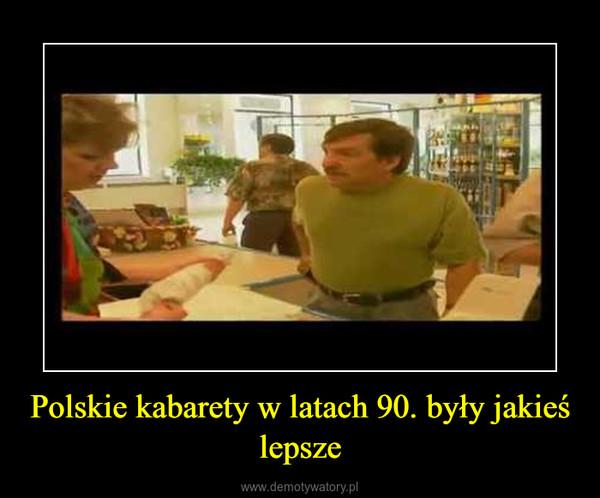 Polskie kabarety w latach 90. były jakieś lepsze –