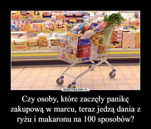 Czy osoby, które zaczęły panikę zakupową w marcu, teraz jedzą dania z ryżu i makaronu na 100 sposobów? –