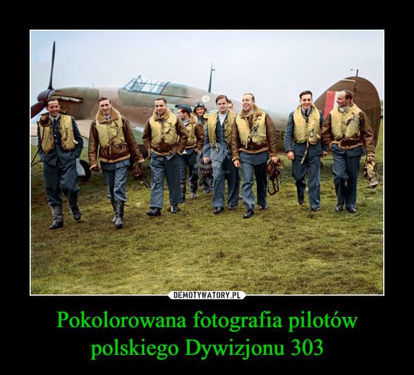 Pokolorowana fotografia pilotów polskiego Dywizjonu 303 –