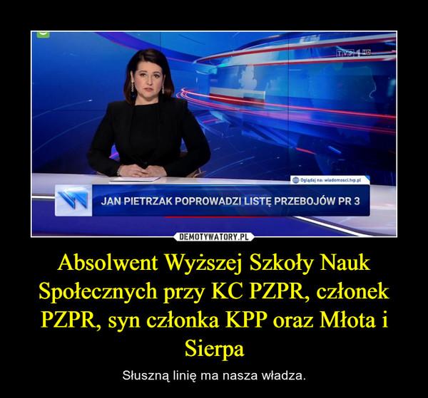 Absolwent Wyższej Szkoły Nauk Społecznych przy KC PZPR, członek PZPR, syn członka KPP oraz Młota i Sierpa – Słuszną linię ma nasza władza.