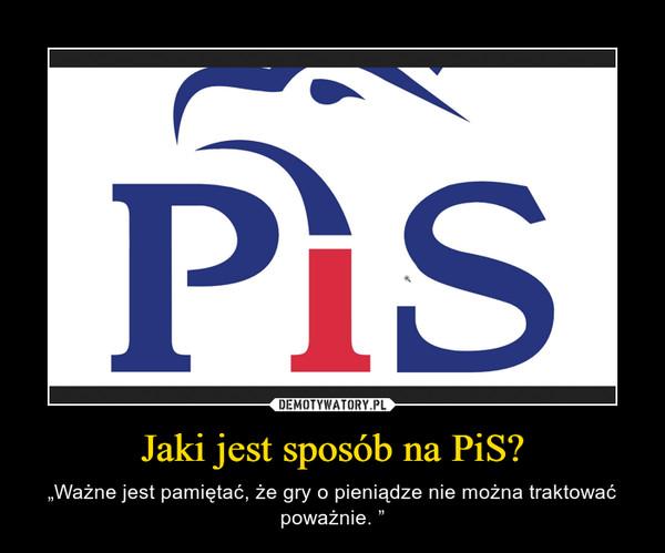 """Jaki jest sposób na PiS? – """"Ważne jest pamiętać, że gry o pieniądze nie można traktować poważnie. """""""