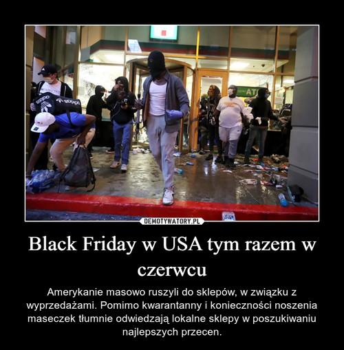 Black Friday w USA tym razem w czerwcu