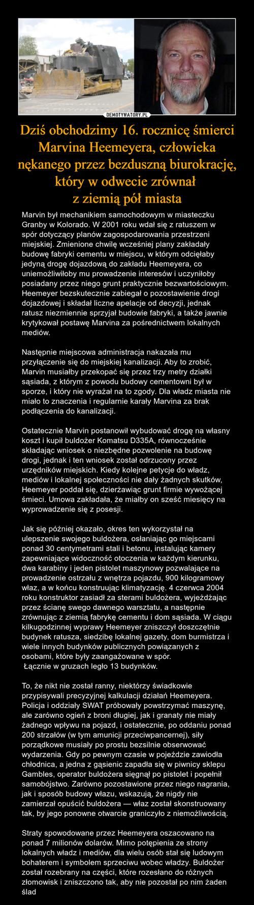 Dziś obchodzimy 16. rocznicę śmierci Marvina Heemeyera, człowieka nękanego przez bezduszną biurokrację, który w odwecie zrównał  z ziemią pół miasta