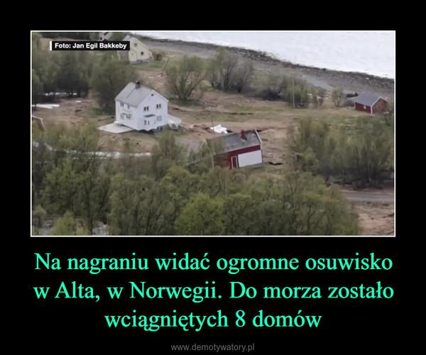 Na nagraniu widać ogromne osuwiskow Alta, w Norwegii. Do morza zostało wciągniętych 8 domów –