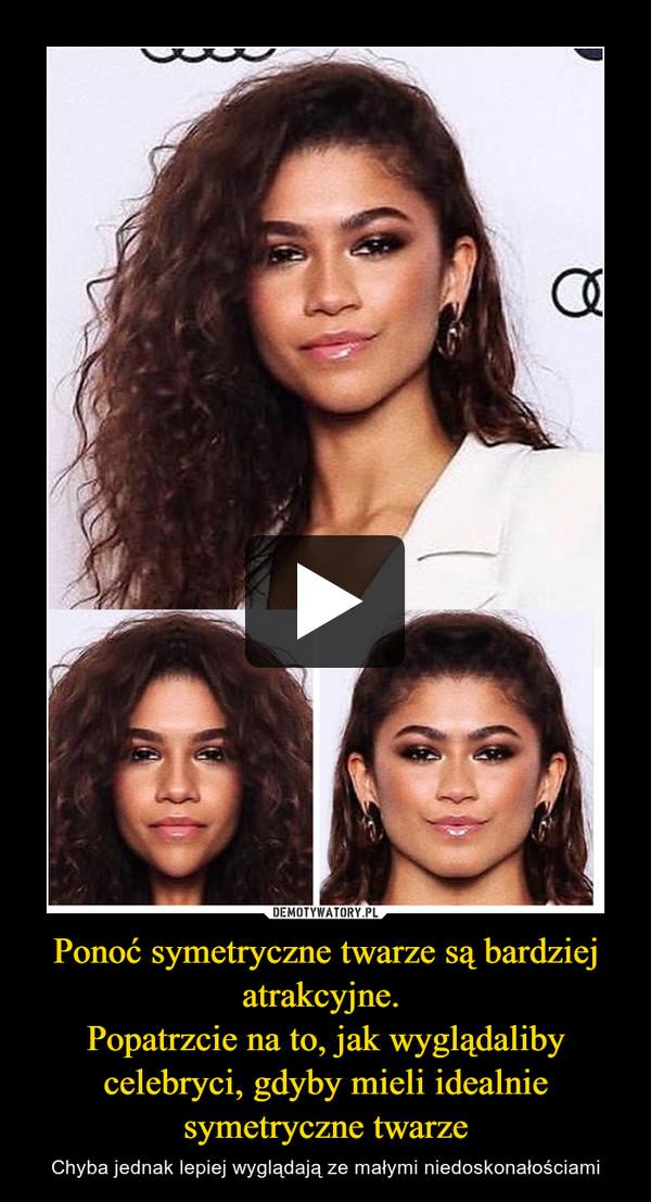Ponoć symetryczne twarze są bardziej atrakcyjne. Popatrzcie na to, jak wyglądaliby celebryci, gdyby mieli idealnie symetryczne twarze – Chyba jednak lepiej wyglądają ze małymi niedoskonałościami