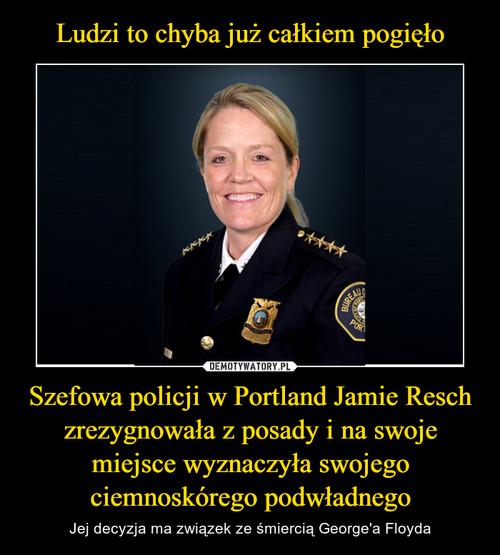 Ludzi to chyba już całkiem pogięło Szefowa policji w Portland Jamie Resch zrezygnowała z posady i na swoje miejsce wyznaczyła swojego ciemnoskórego podwładnego