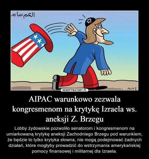 AIPAC warunkowo zezwala kongresmenom na krytykę Izraela ws. aneksji Z. Brzegu