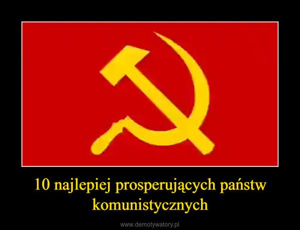 10 najlepiej prosperujących państw komunistycznych –