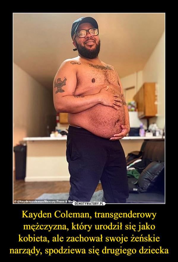 Kayden Coleman, transgenderowy mężczyzna, który urodził się jako kobieta, ale zachował swoje żeńskie narządy, spodziewa się drugiego dziecka –