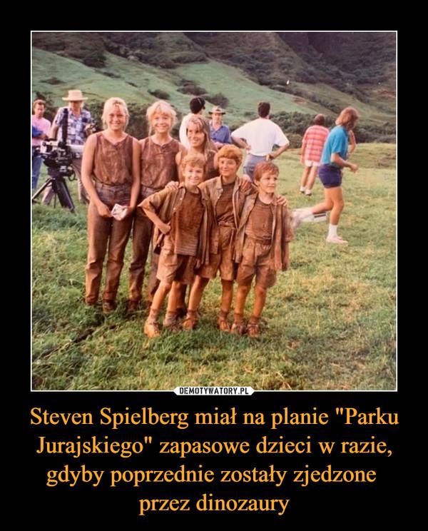 """Steven Spielberg miał na planie """"Parku Jurajskiego"""" zapasowe dzieci w razie, gdyby poprzednie zostały zjedzone przez dinozaury –"""