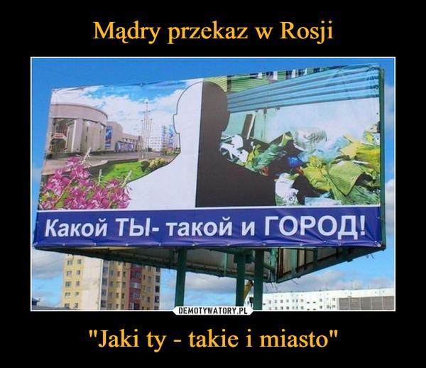 """Mądry przekaz w Rosji """"Jaki ty - takie i miasto"""""""