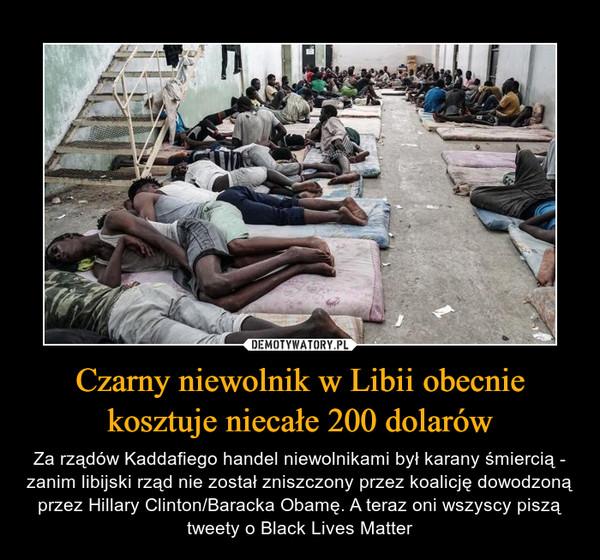 Czarny niewolnik w Libii obecnie kosztuje niecałe 200 dolarów