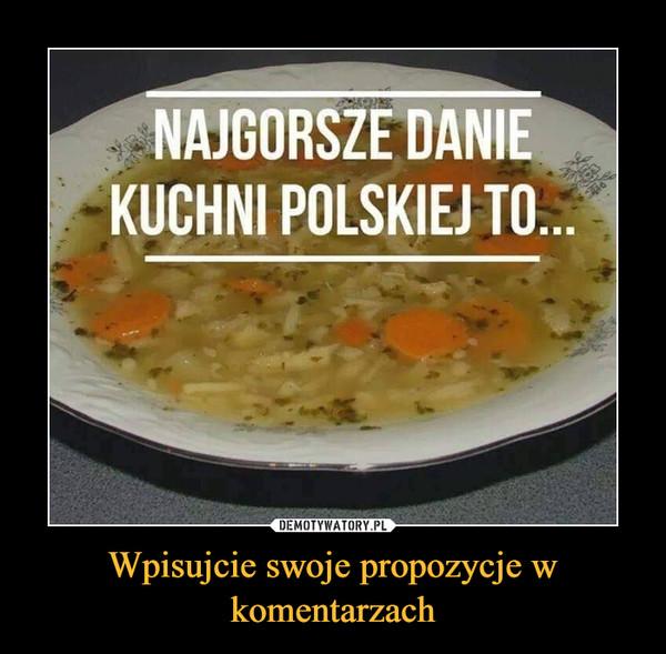 Wpisujcie swoje propozycje w komentarzach –  Najgorsze danie kuchni polskiej to