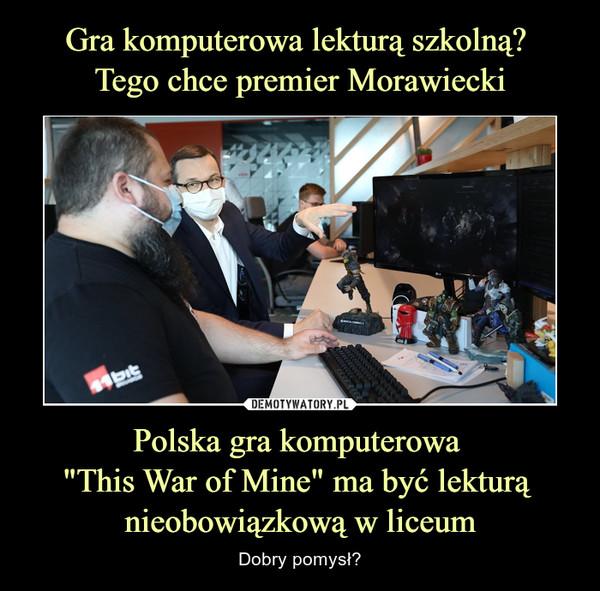 """Polska gra komputerowa """"This War of Mine"""" ma być lekturą nieobowiązkową w liceum – Dobry pomysł?"""