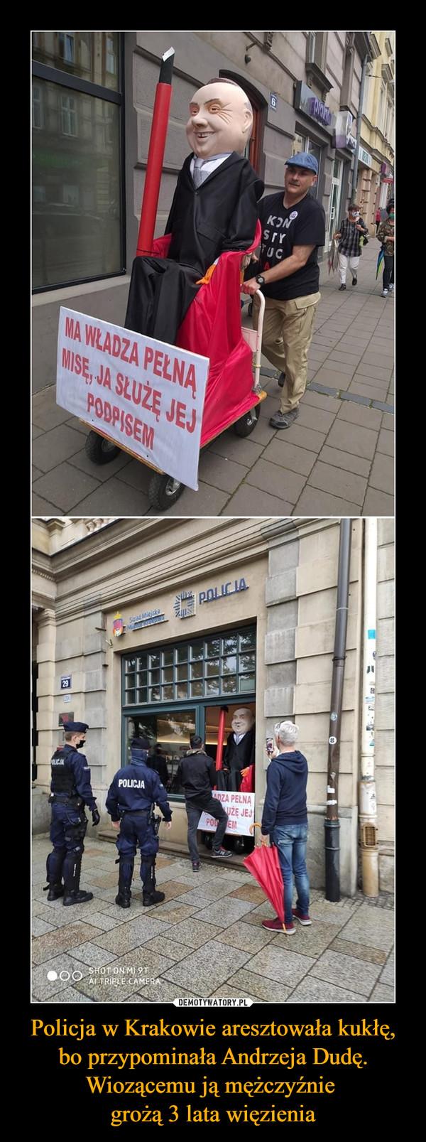 Policja w Krakowie aresztowała kukłę, bo przypominała Andrzeja Dudę. Wiozącemu ją mężczyźnie grożą 3 lata więzienia –