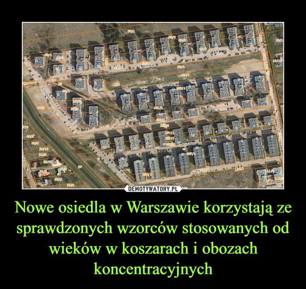 Nowe osiedla w Warszawie korzystają ze sprawdzonych wzorców stosowanych od wieków w koszarach i obozach koncentracyjnych –