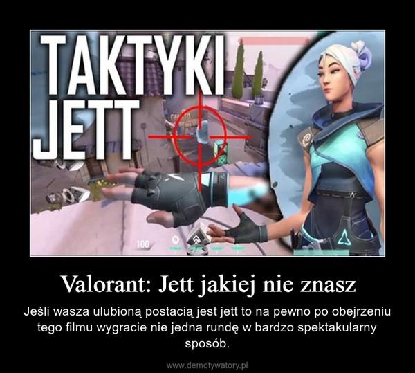 Valorant: Jett jakiej nie znasz – Jeśli wasza ulubioną postacią jest jett to na pewno po obejrzeniu tego filmu wygracie nie jedna rundę w bardzo spektakularny sposób.