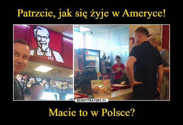 Macie to w Polsce? –