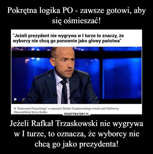 Pokrętna logika PO - zawsze gotowi, aby się ośmieszać! Jeżeli Rafkał Trzaskowski nie wygrywa w I turze, to oznacza, że wyborcy nie chcą go jako prezydenta!
