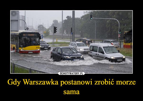 Gdy Warszawka postanowi zrobić morze sama –