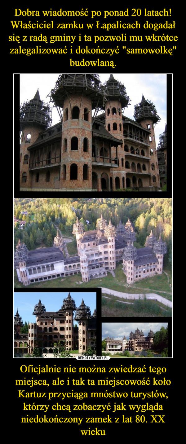 Oficjalnie nie można zwiedzać tego miejsca, ale i tak ta miejscowość koło Kartuz przyciąga mnóstwo turystów, którzy chcą zobaczyć jak wygląda niedokończony zamek z lat 80. XX wieku –