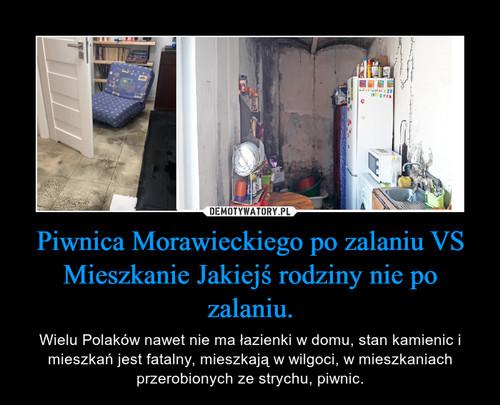 Piwnica Morawieckiego po zalaniu VS Mieszkanie Jakiejś rodziny nie po zalaniu.