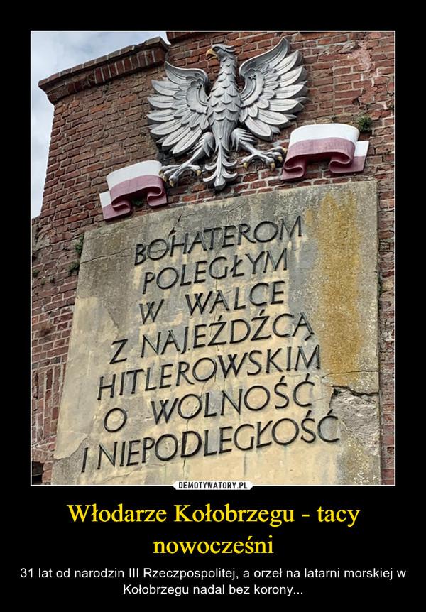 Włodarze Kołobrzegu - tacy nowocześni – 31 lat od narodzin III Rzeczpospolitej, a orzeł na latarni morskiej w Kołobrzegu nadal bez korony...