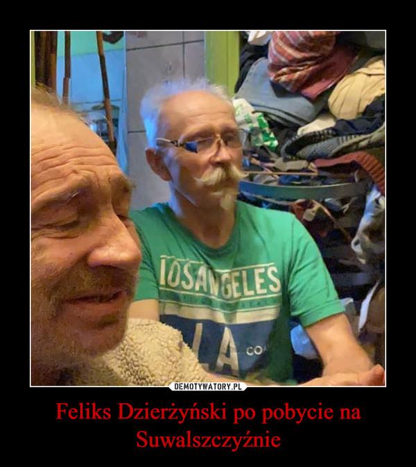 Feliks Dzierżyński po pobycie na Suwalszczyźnie –