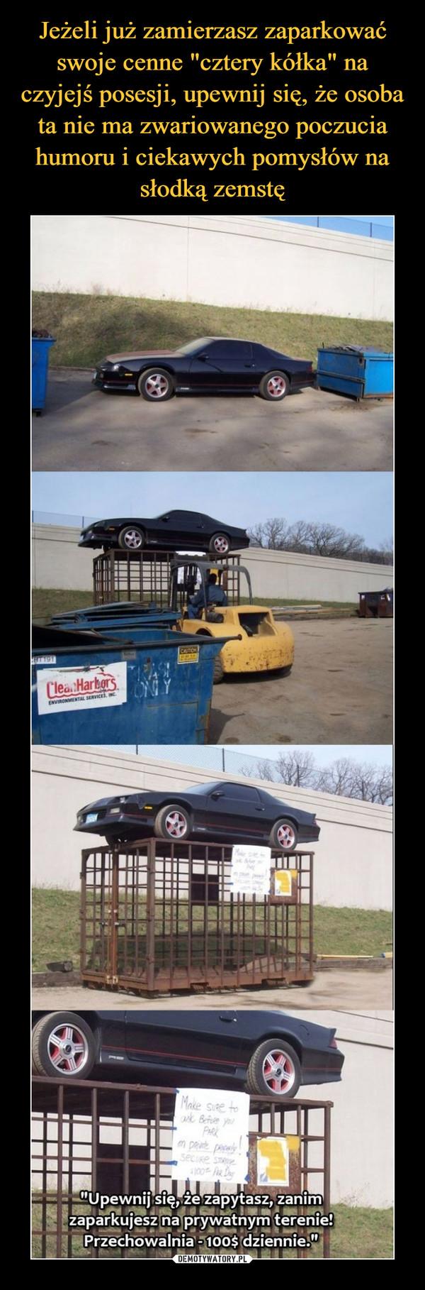 –  Upewnij się , że zapytasz zanim zaparkujesz na prywatnym terenie Przechowalnia 1000$ dziennie