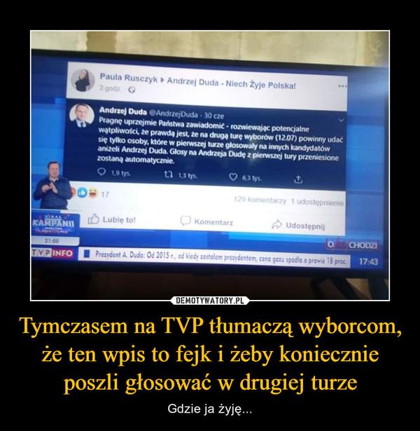 Tymczasem na TVP tłumaczą wyborcom, że ten wpis to fejk i żeby koniecznie poszli głosować w drugiej turze – Gdzie ja żyję...