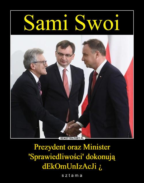 Prezydent oraz Minister 'Sprawiedliwości' dokonują dEkOmUnIzAcJi ¿