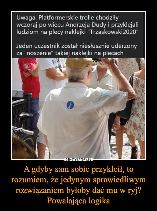 """A gdyby sam sobie przykleił, to rozumiem, że jedynym sprawiedliwym rozwiązaniem byłoby dać mu w ryj? Powalająca logika –  Uwaga. Platformerskie trolle chodziły wczoraj po wiecu Andrzeja Dudy i przyklejali ludziom na plecy naklejki """"Trzaskowski2020"""" Jeden uczestnik został niesłusznie uderzony za """"noszenie"""" takiej naklejki na plecach"""