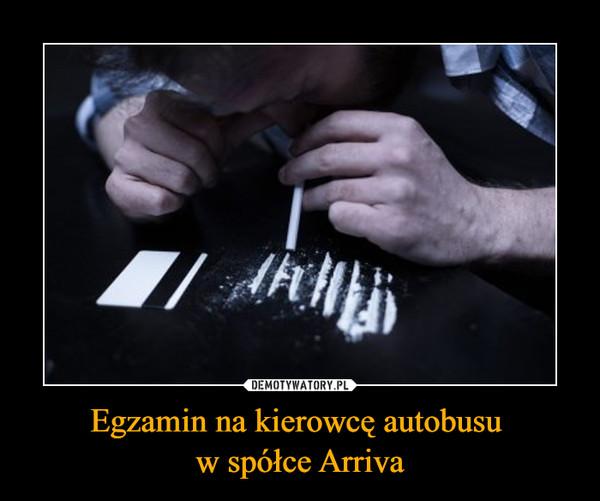 Egzamin na kierowcę autobusu w spółce Arriva –