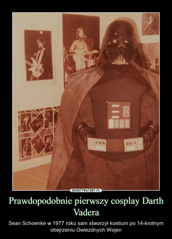 Prawdopodobnie pierwszy cosplay Darth Vadera – Sean Schoenke w 1977 roku sam stworzył kostium po 14-krotnym obejrzeniu Gwiezdnych Wojen