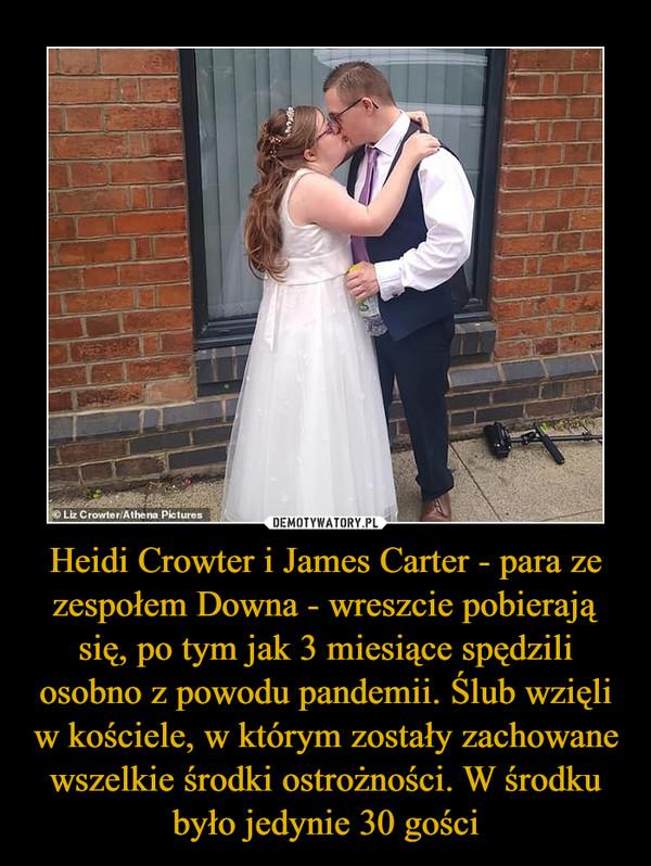 Heidi Crowter i James Carter - para ze zespołem Downa - wreszcie pobierają się, po tym jak 3 miesiące spędzili osobno z powodu pandemii. Ślub wzięli w kościele, w którym zostały zachowane wszelkie środki ostrożności. W środku było jedynie 30 gości –
