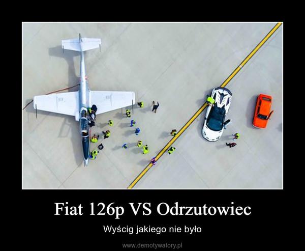 Fiat 126p VS Odrzutowiec – Wyścig jakiego nie było