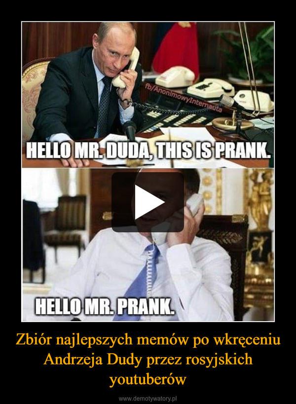 Zbiór najlepszych memów po wkręceniu Andrzeja Dudy przez rosyjskich youtuberów –