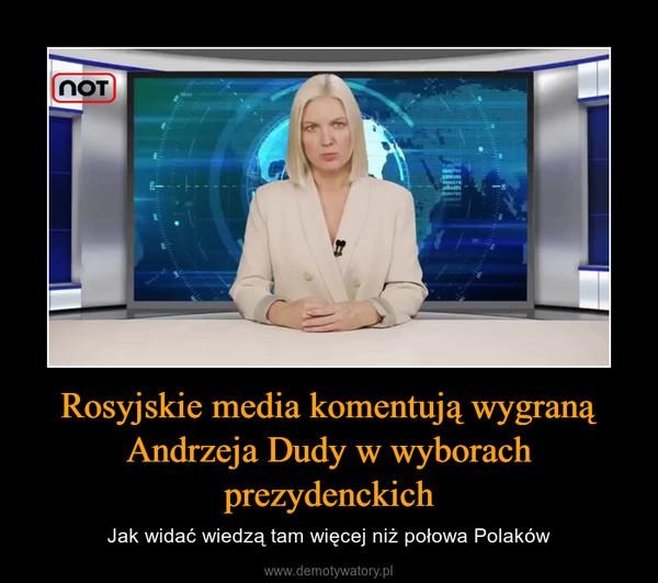 Rosyjskie media komentują wygraną Andrzeja Dudy w wyborach prezydenckich – Jak widać wiedzą tam więcej niż połowa Polaków