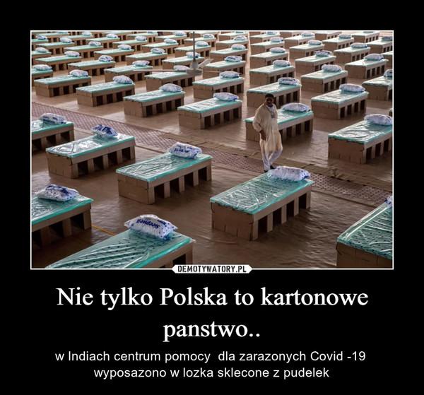 Nie tylko Polska to kartonowe panstwo.. – w Indiach centrum pomocy  dla zarazonych Covid -19  wyposazono w lozka sklecone z pudelek