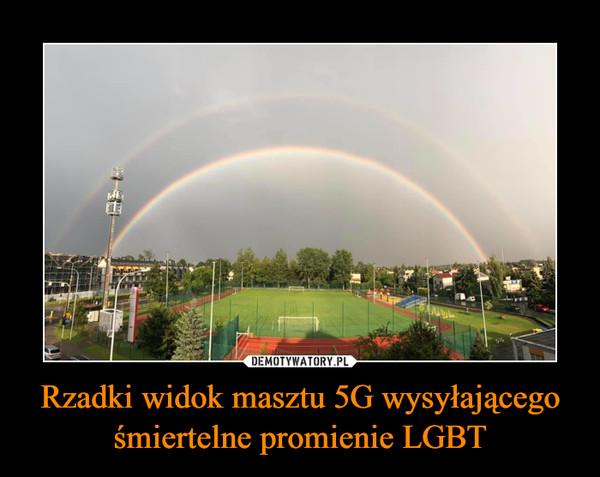 Rzadki widok masztu 5G wysyłającego śmiertelne promienie LGBT –