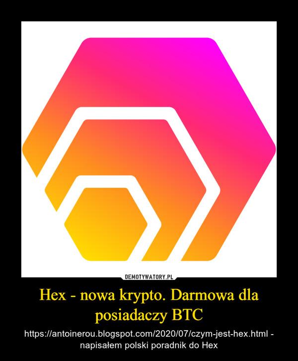 Hex - nowa krypto. Darmowa dla posiadaczy BTC – https://antoinerou.blogspot.com/2020/07/czym-jest-hex.html - napisałem polski poradnik do Hex