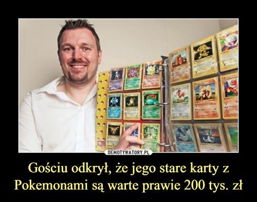 Gościu odkrył, że jego stare karty z Pokemonami są warte prawie 200 tys. zł